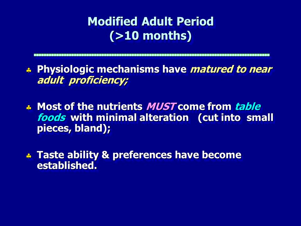 Modified Adult Period (>10 months) Physiologic mechanisms have matured to near adult proficiency; Physiologic mechanisms have matured to near adult pr
