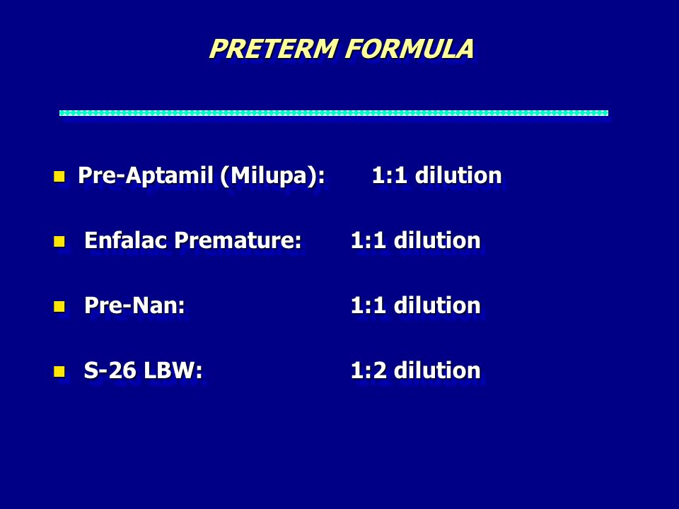 PRETERM FORMULA Pre-Aptamil (Milupa): 1:1 dilution Pre-Aptamil (Milupa): 1:1 dilution Enfalac Premature: 1:1 dilution Enfalac Premature: 1:1 dilution