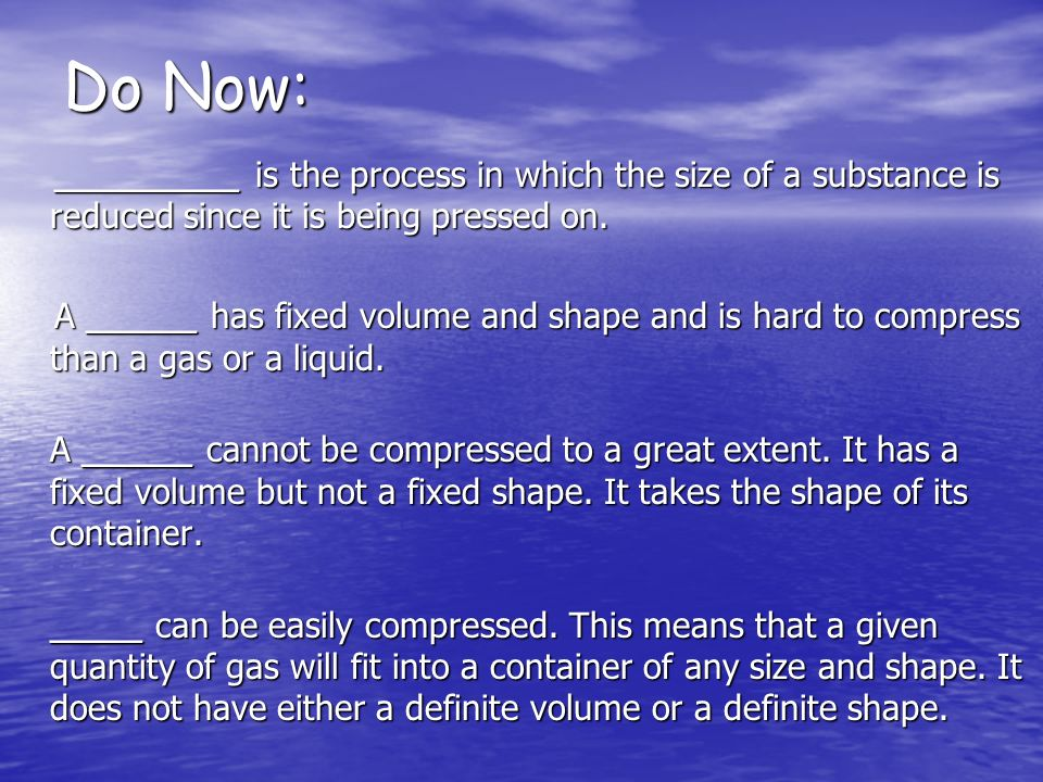 Do Now: __________ is the process in which the size of a substance is reduced since it is being pressed on.