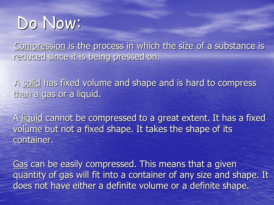 Do Now: Compression is the process in which the size of a substance is reduced since it is being pressed on.