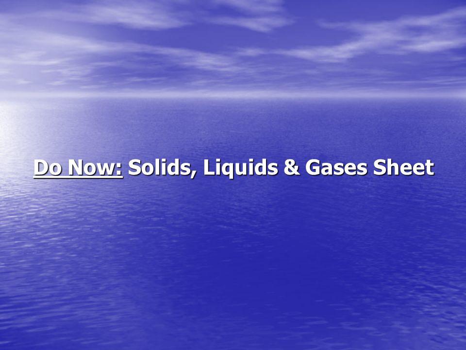 Do Now: Solids, Liquids & Gases Sheet