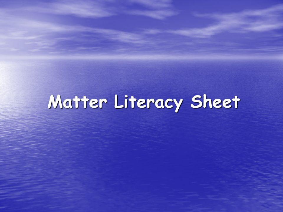 Matter Literacy Sheet Matter Literacy Sheet