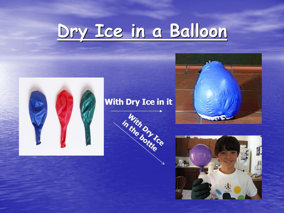Dry Ice in a Balloon With Dry Ice in it With Dry Ice in the bottle