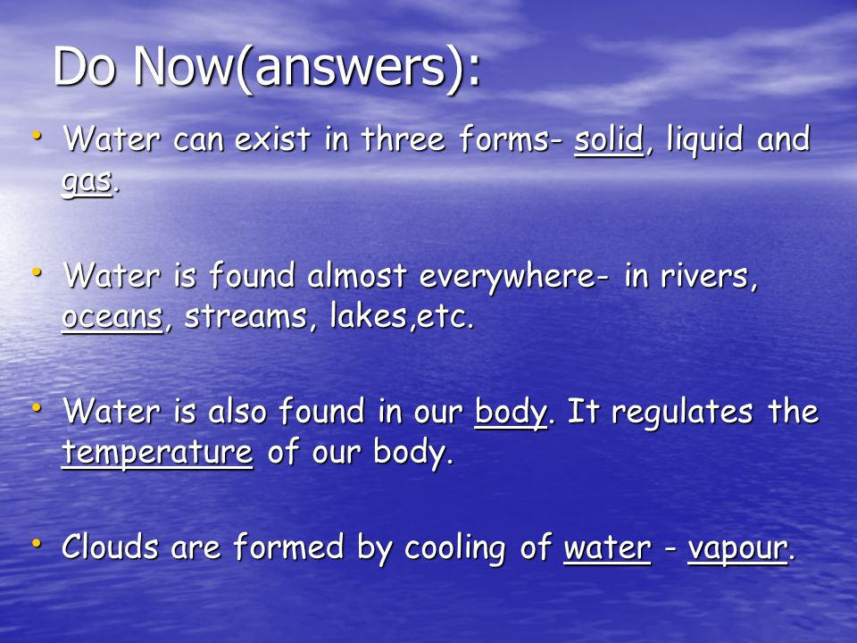 Do Now(answers): Water can exist in three forms- solid, liquid and gas.