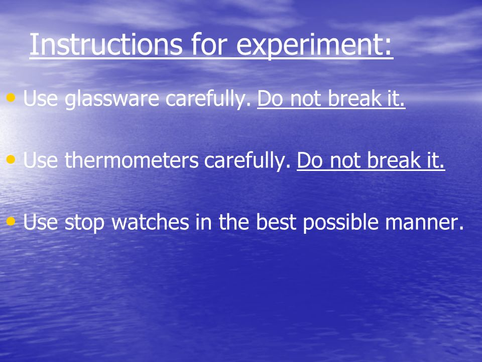 Instructions for experiment: Use glassware carefully.