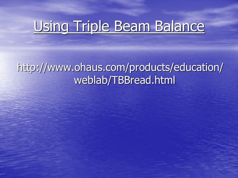 Using Triple Beam Balance http://www.ohaus.com/products/education/ weblab/TBBread.html