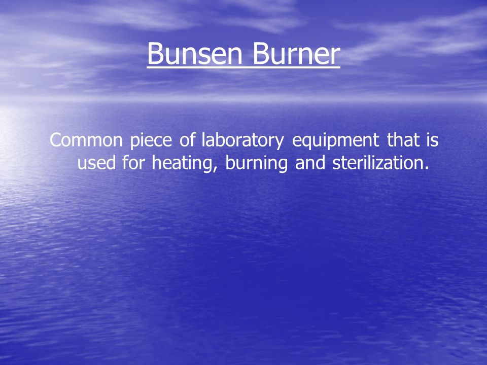 Common piece of laboratory equipment that is used for heating, burning and sterilization.