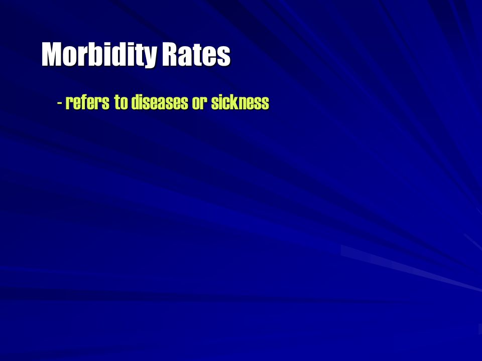 - refers to diseases or sickness Morbidity Rates