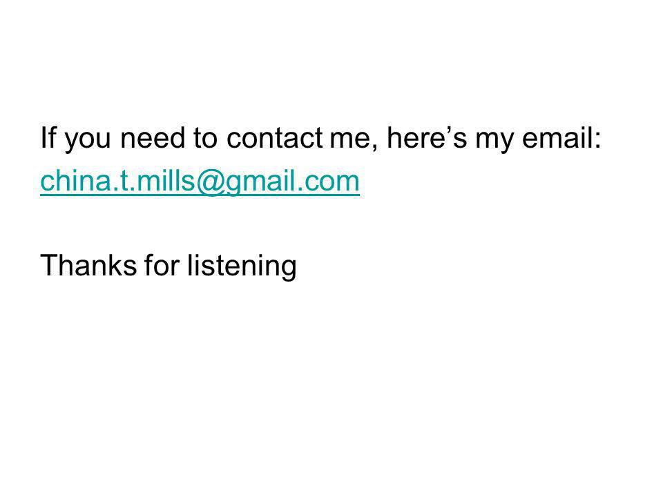 If you need to contact me, heres my email: china.t.mills@gmail.com Thanks for listening