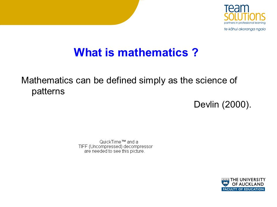 What is mathematics Mathematics can be defined simply as the science of patterns Devlin (2000).