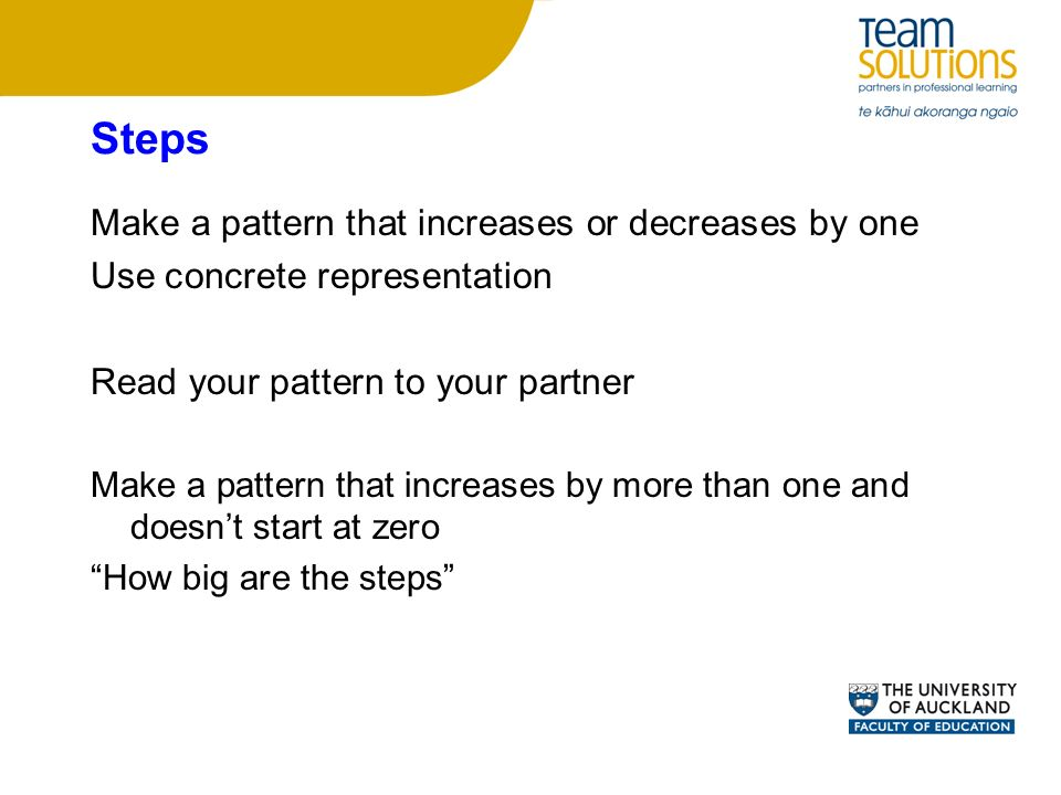Make a pattern that increases or decreases by one Use concrete representation Read your pattern to your partner Make a pattern that increases by more than one and doesnt start at zero How big are the steps Steps