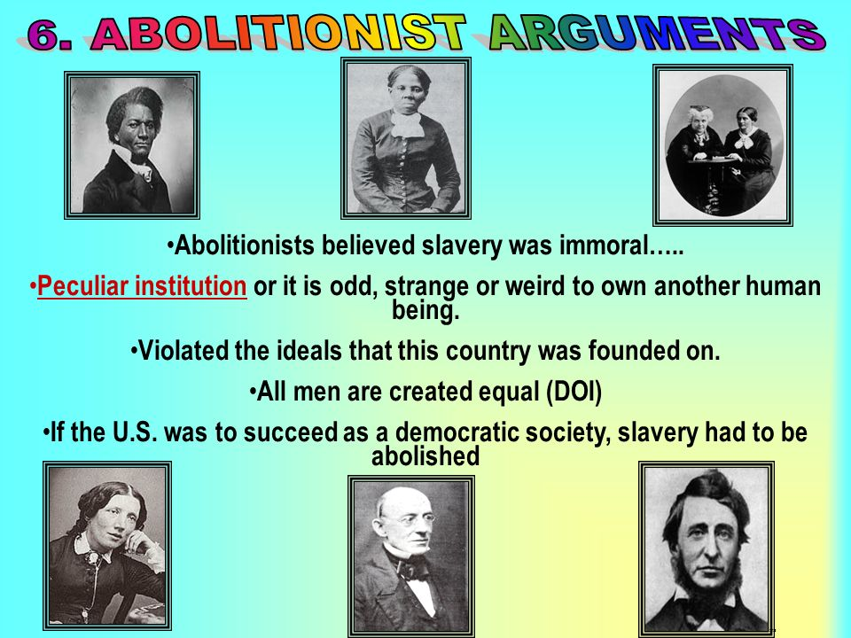 Arguments for Slavery Economically profitable Slavery was in the Bible Duty of Southerners to Christianize the slaves, Positive Good Provided a better