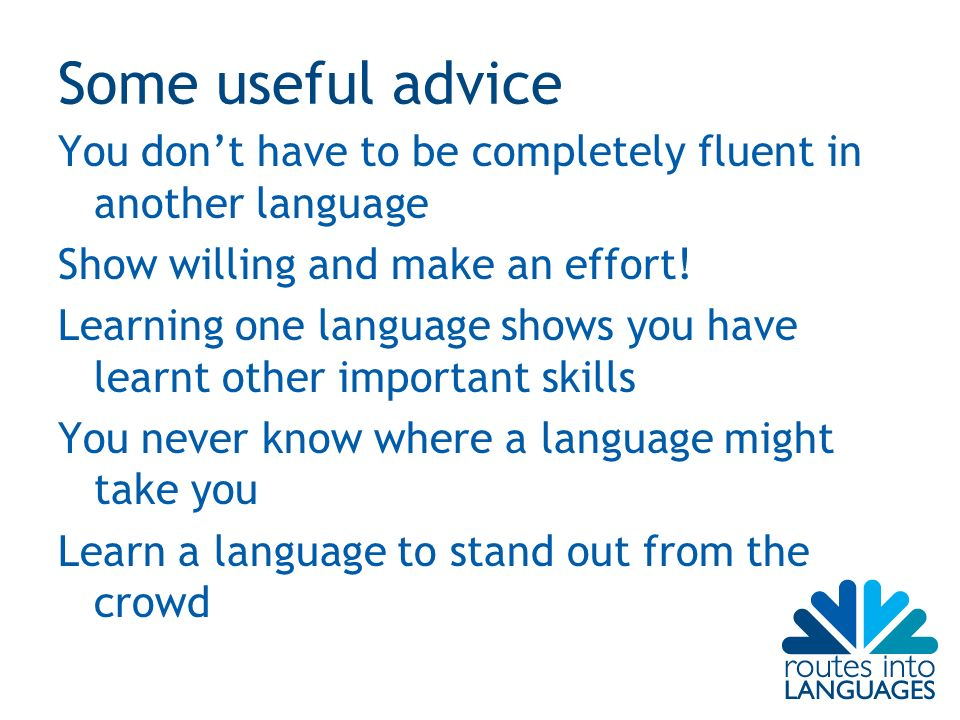 Some useful advice You dont have to be completely fluent in another language Show willing and make an effort.