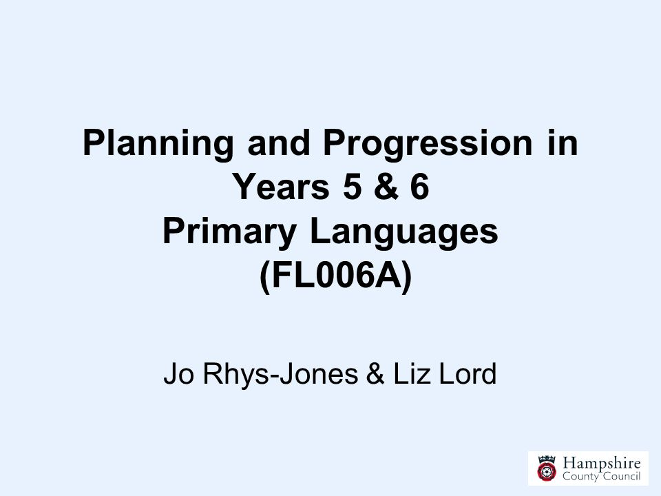 Planning and Progression in Years 5 & 6 Primary Languages (FL006A) Jo Rhys-Jones & Liz Lord