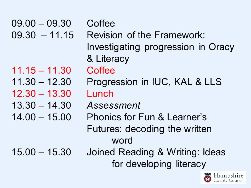 09.00 – 09.30 Coffee 09.30 – 11.15Revision of the Framework: Investigating progression in Oracy & Literacy 11.15 – 11.30 Coffee 11.30 – 12.30Progressi