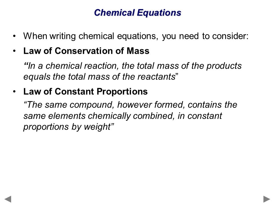 Chemical Equations When writing chemical equations, you need to consider: Law of Conservation of Mass In a chemical reaction, the total mass of the pr