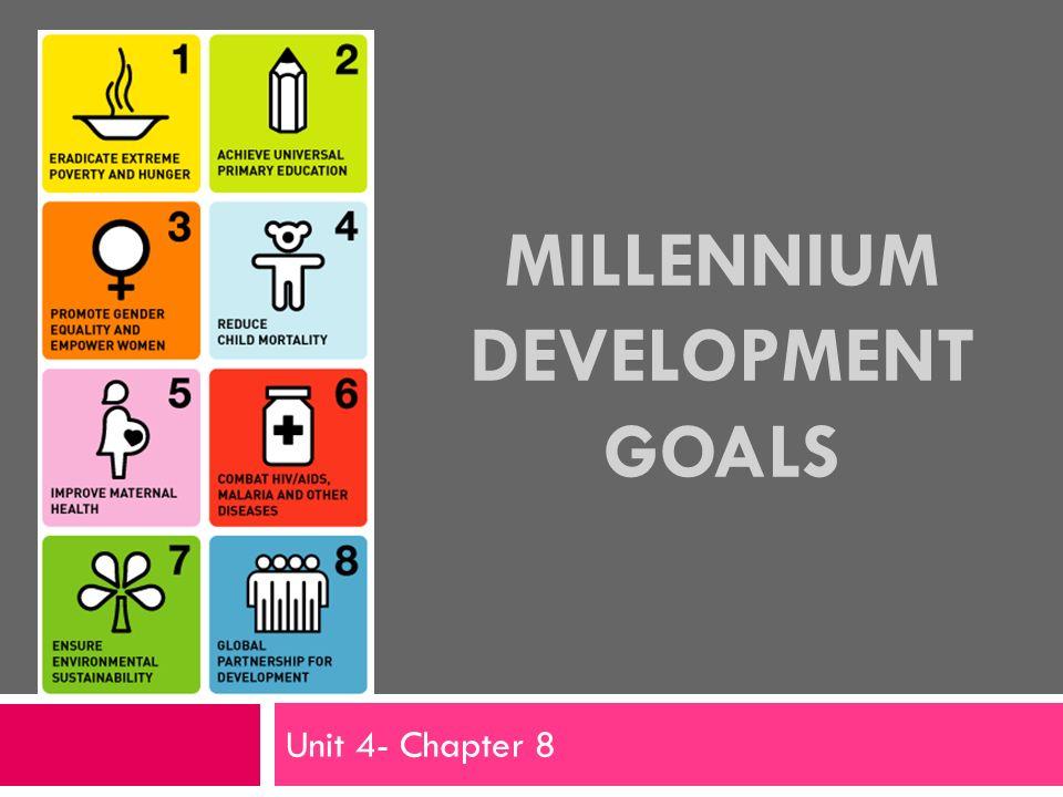 MILLENNIUM DEVELOPMENT GOALS Unit 4- Chapter 8