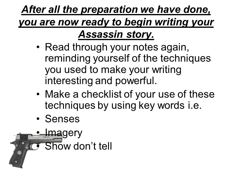 After all the preparation we have done, you are now ready to begin writing your Assassin story.