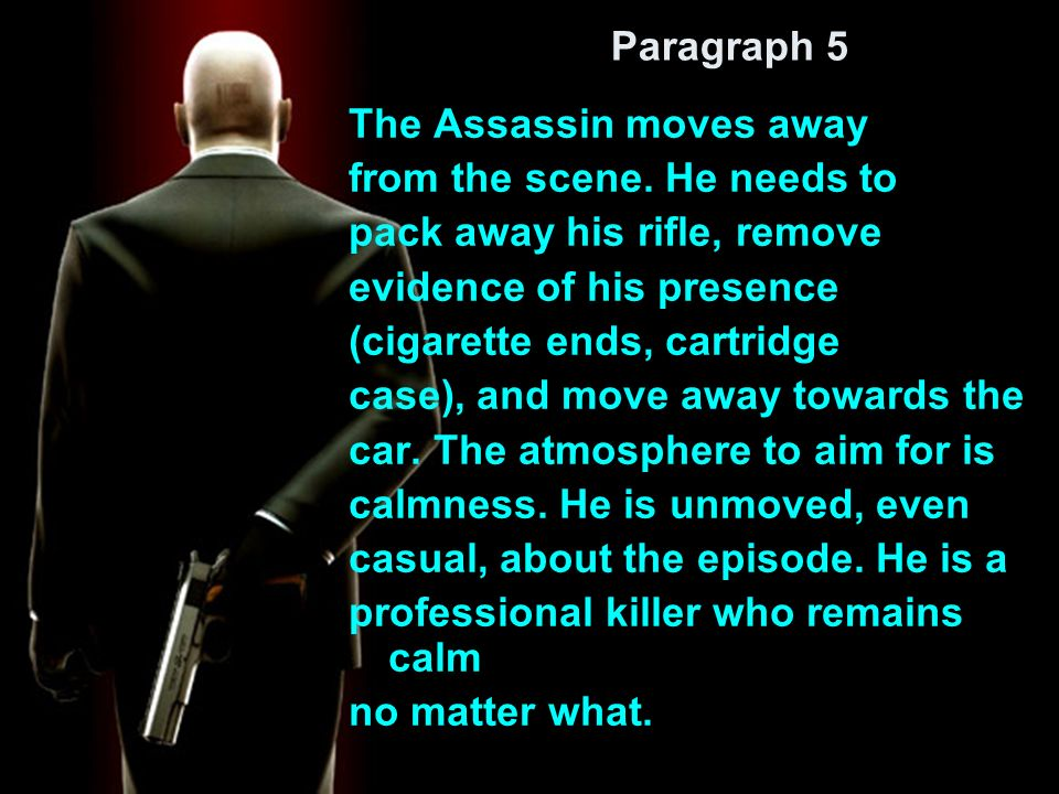 Paragraph 5 The Assassin moves away from the scene.