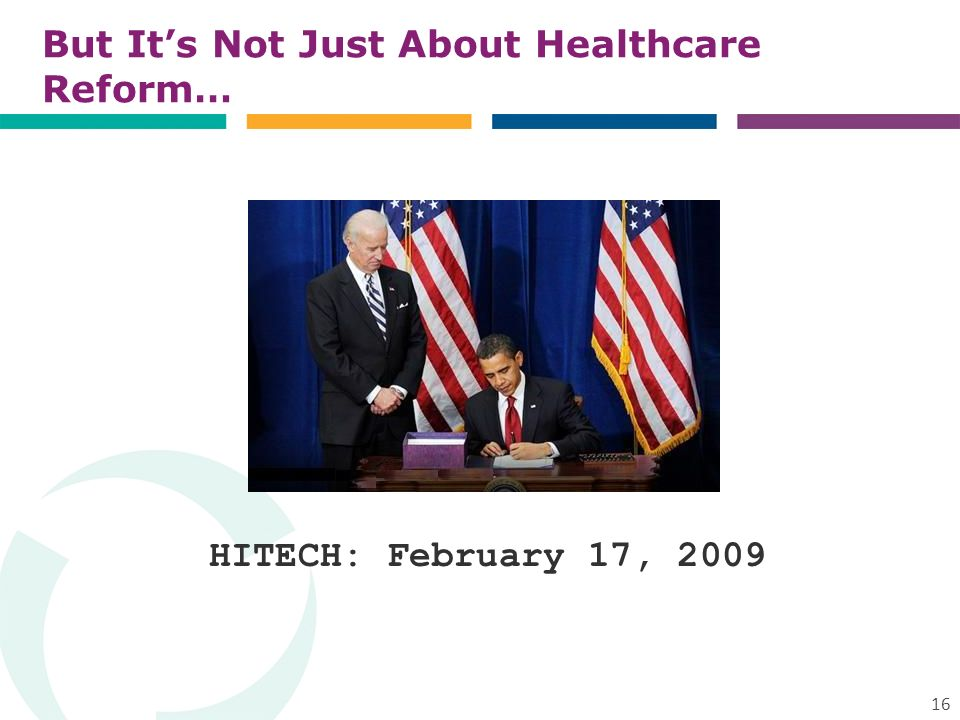 But Its Not Just About Healthcare Reform… 16 HITECH: February 17, 2009