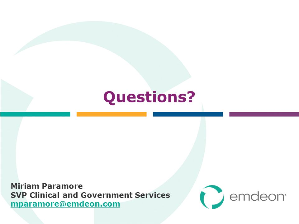 Questions? Miriam Paramore SVP Clinical and Government Services mparamore@emdeon.com