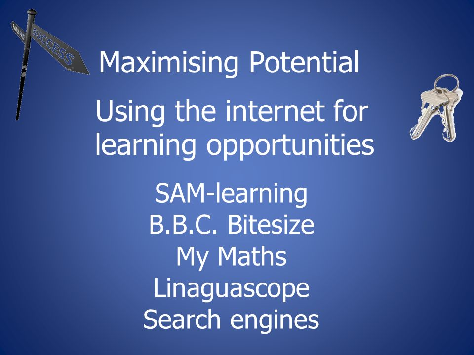 Maximising Potential Using the internet for learning opportunities SAM-learning B.B.C.