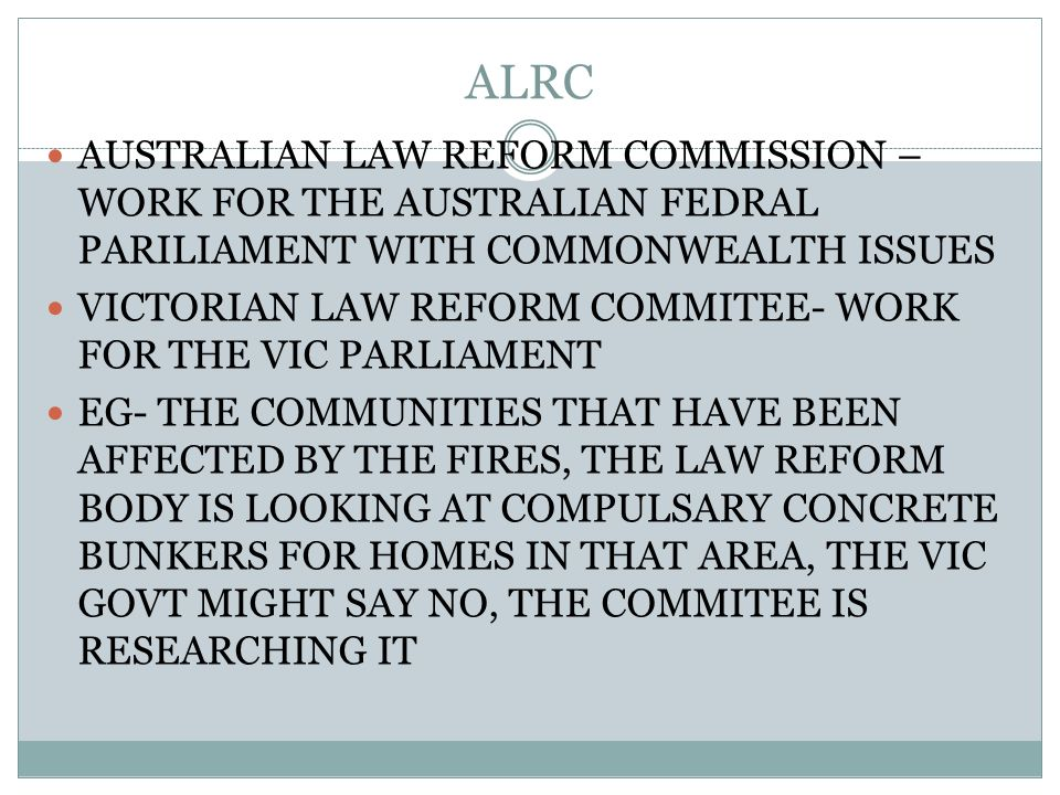 ALRC AUSTRALIAN LAW REFORM COMMISSION – WORK FOR THE AUSTRALIAN FEDRAL PARILIAMENT WITH COMMONWEALTH ISSUES VICTORIAN LAW REFORM COMMITEE- WORK FOR TH