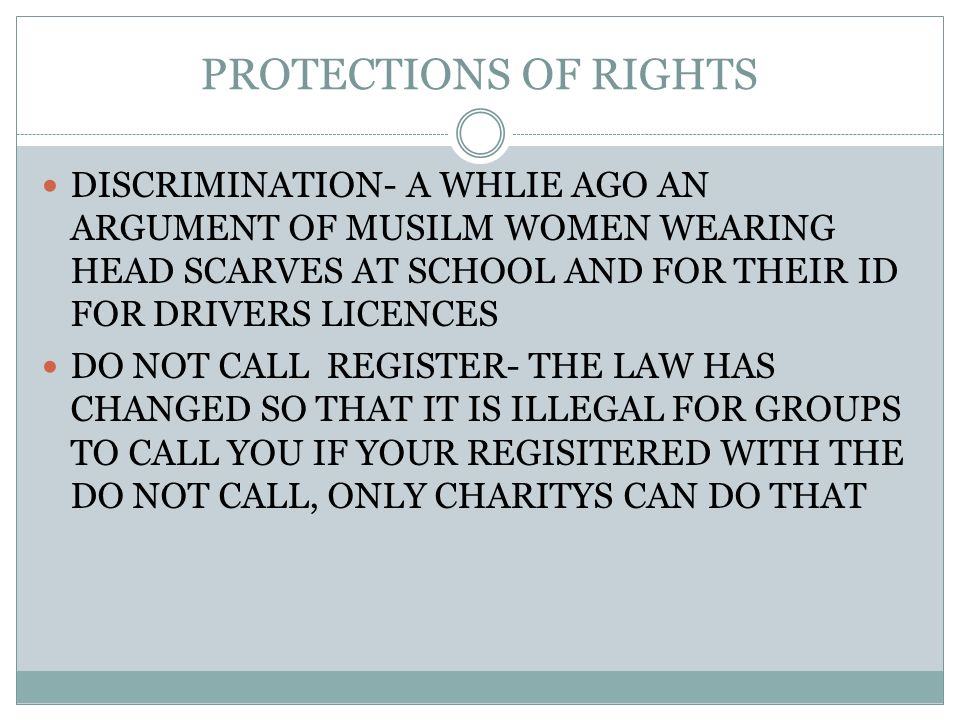 PROTECTIONS OF RIGHTS DISCRIMINATION- A WHLIE AGO AN ARGUMENT OF MUSILM WOMEN WEARING HEAD SCARVES AT SCHOOL AND FOR THEIR ID FOR DRIVERS LICENCES DO