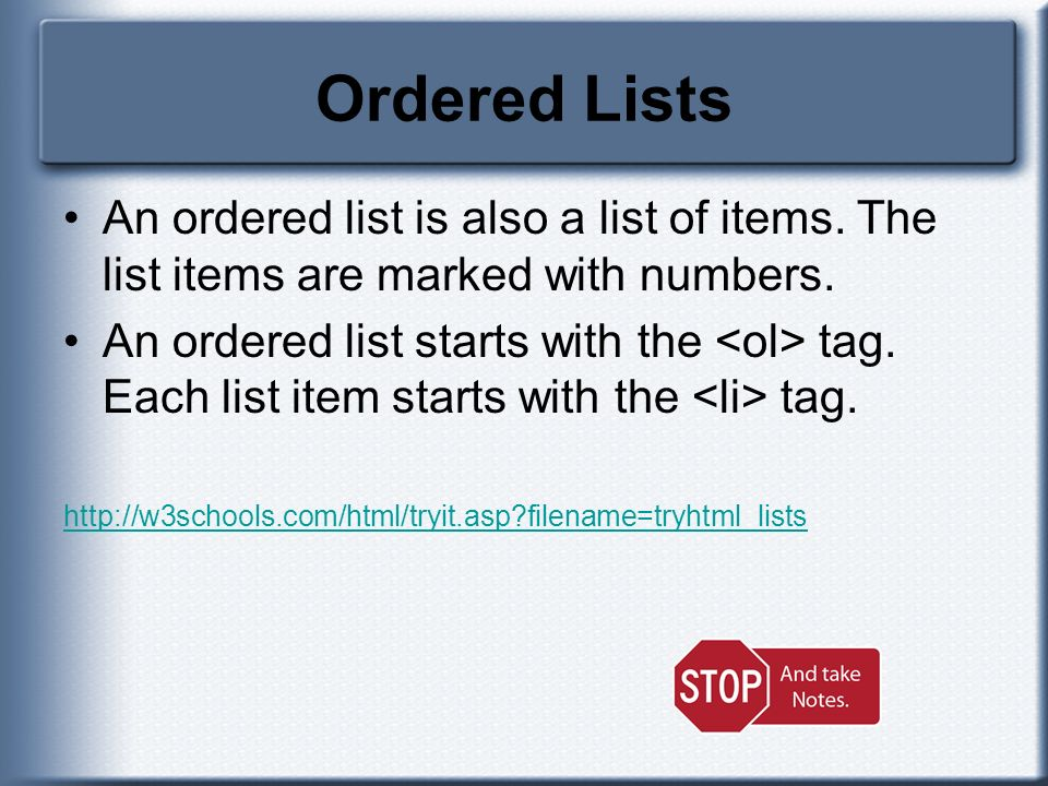Ordered Lists An ordered list is also a list of items. The list items are marked with numbers. An ordered list starts with the tag. Each list item sta