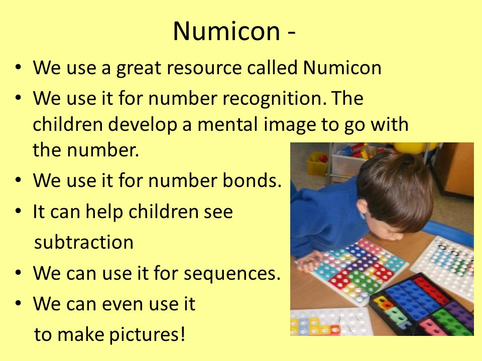 Numicon - We use a great resource called Numicon We use it for number recognition. The children develop a mental image to go with the number. We use i