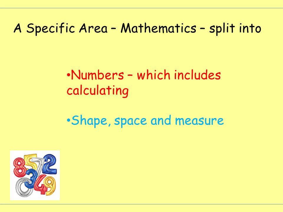 A Specific Area – Mathematics – split into Numbers – which includes calculating Shape, space and measure