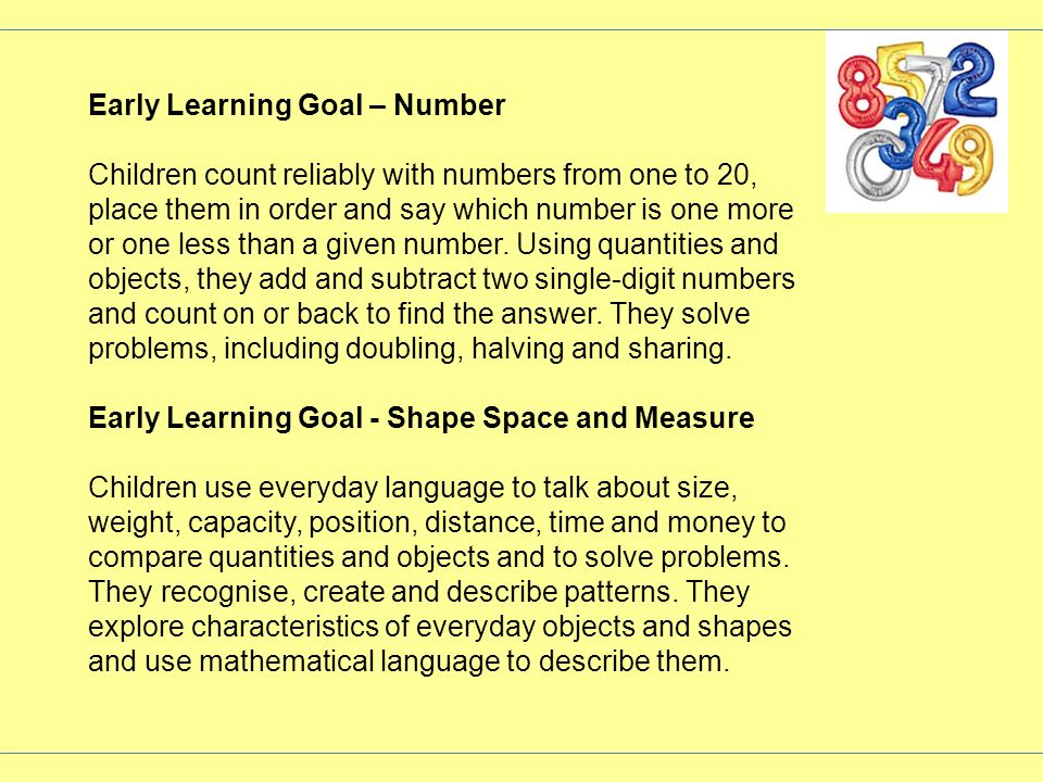 Early Learning Goal – Number Children count reliably with numbers from one to 20, place them in order and say which number is one more or one less tha