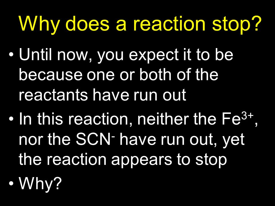 Why does a reaction stop? Until now, you expect it to be because one or both of the reactants have run out In this reaction, neither the Fe 3+, nor th