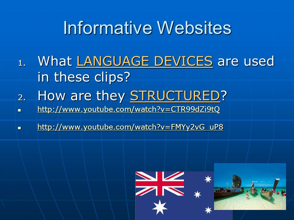 Informative Websites 1. What LANGUAGE DEVICES are used in these clips? 2. How are they STRUCTURED? http://www.youtube.com/watch?v=CTR99dZi9tQ http://w