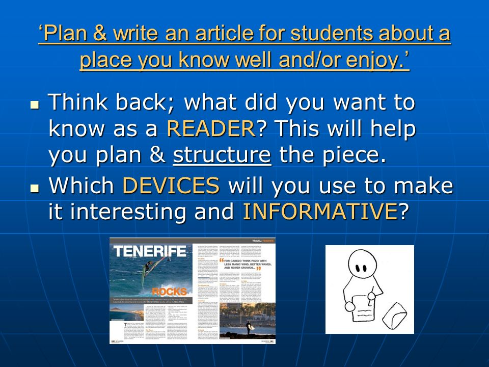 Plan & write an article for students about a place you know well and/or enjoy. Think back; what did you want to know as a READER? This will help you p