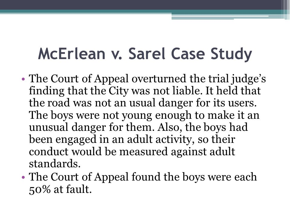 McErlean v. Sarel Case Study The Court of Appeal overturned the trial judges finding that the City was not liable. It held that the road was not an us