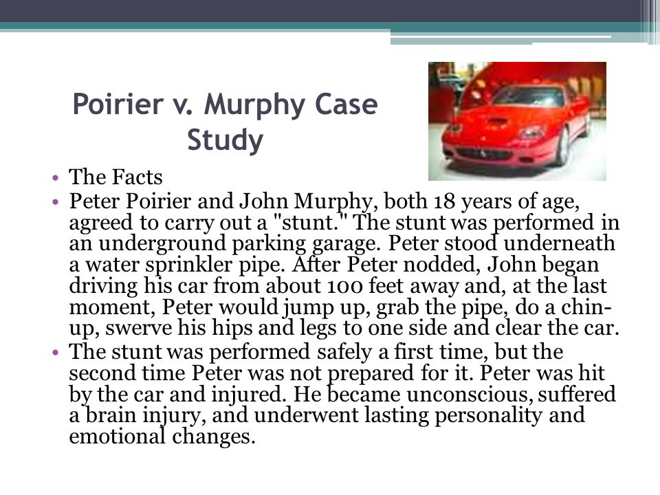 Poirier v. Murphy Case Study The Facts Peter Poirier and John Murphy, both 18 years of age, agreed to carry out a