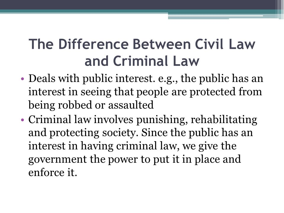 The Difference Between Civil Law and Criminal Law If you are the victim of a crime, you report it to the police and they investigate.