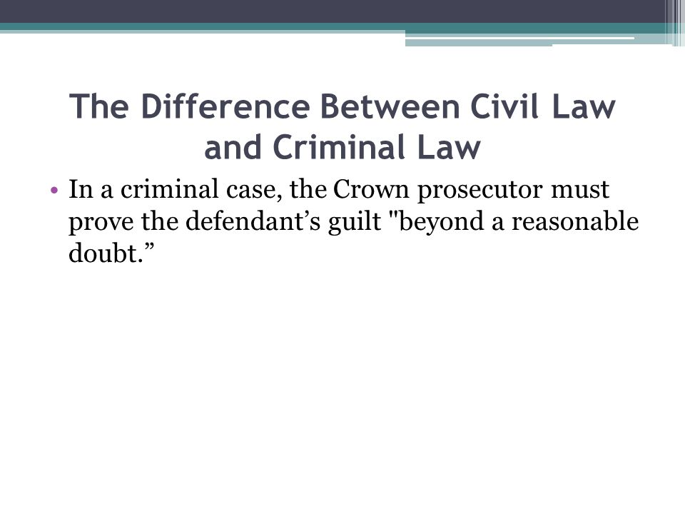 The Difference Between Civil Law and Criminal Law This is not the case in civil law.