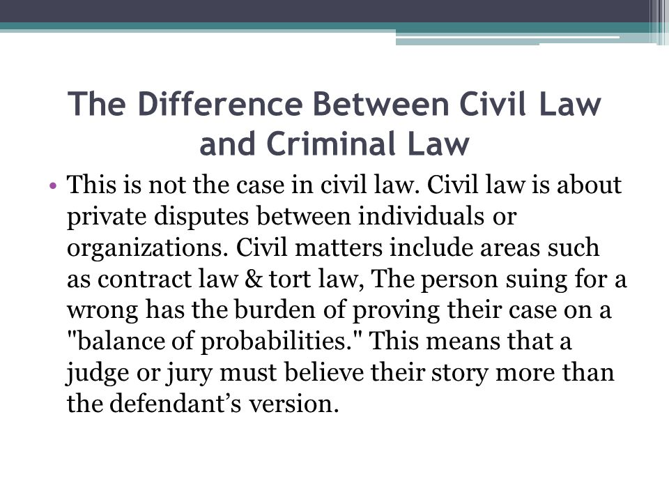 The Difference Between Civil Law and Criminal Law Civil disputes usually involve some harm, loss or injury to one party or their property.
