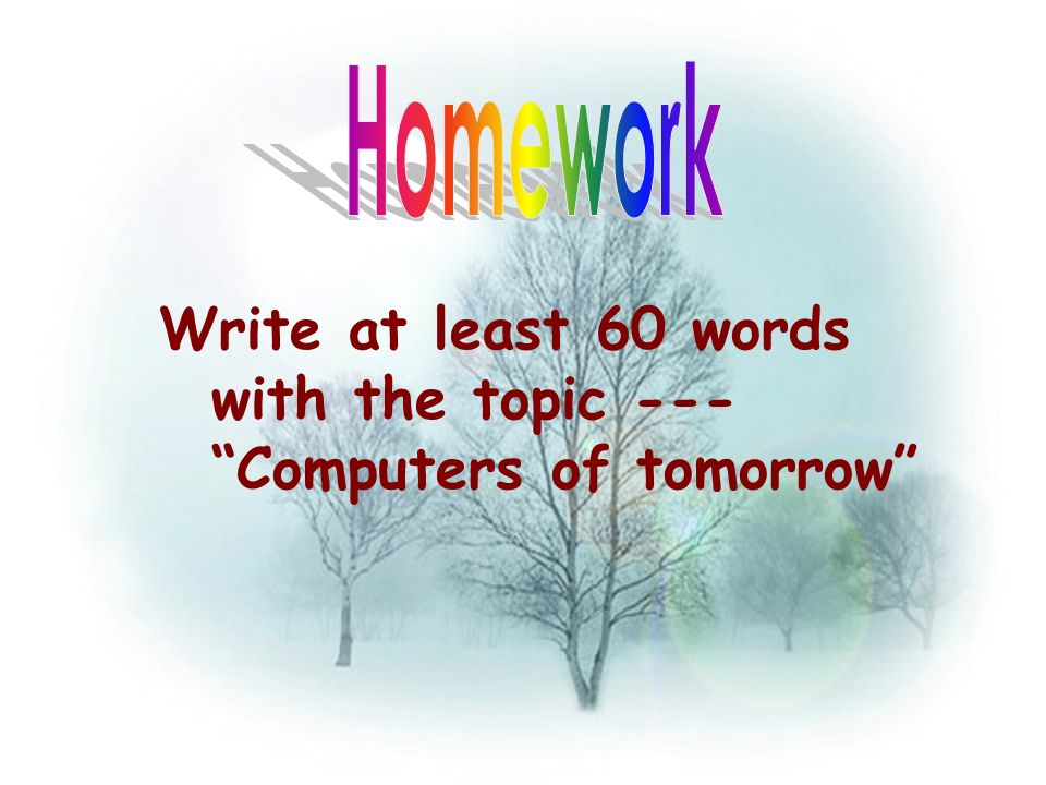 Write at least 60 words with the topic --- Computers of tomorrow