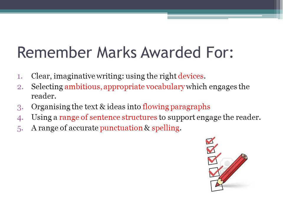 Remember Marks Awarded For: 1.Clear, imaginative writing: using the right devices.