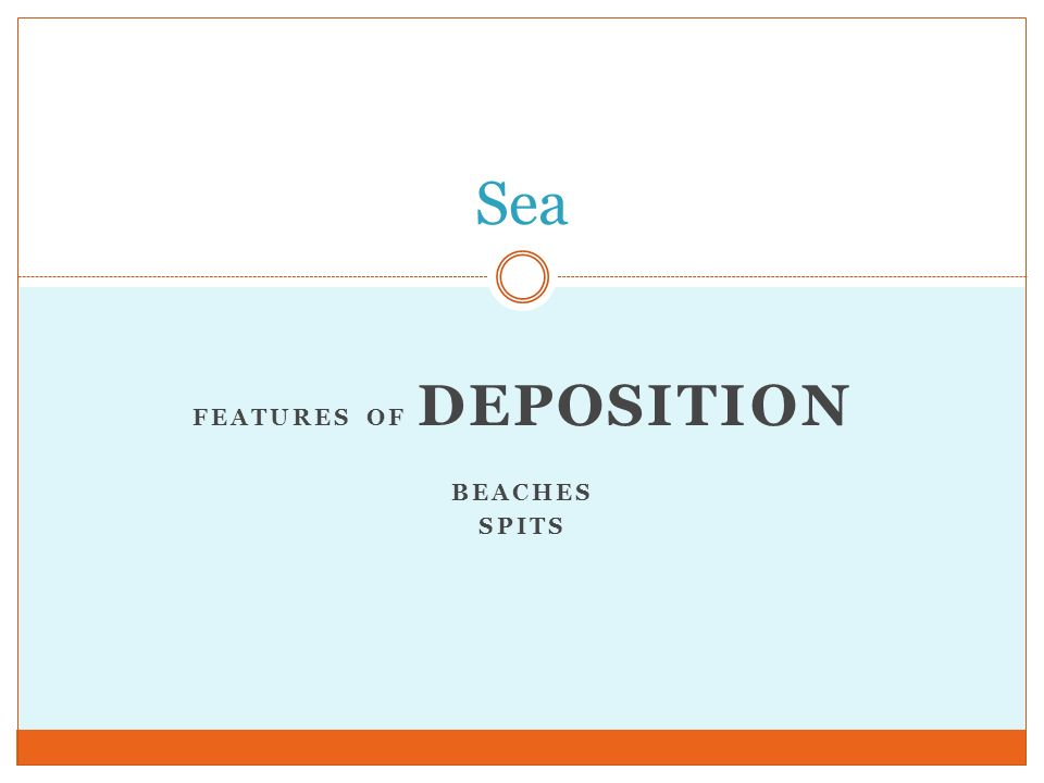 FEATURES OF DEPOSITION BEACHES SPITS Sea