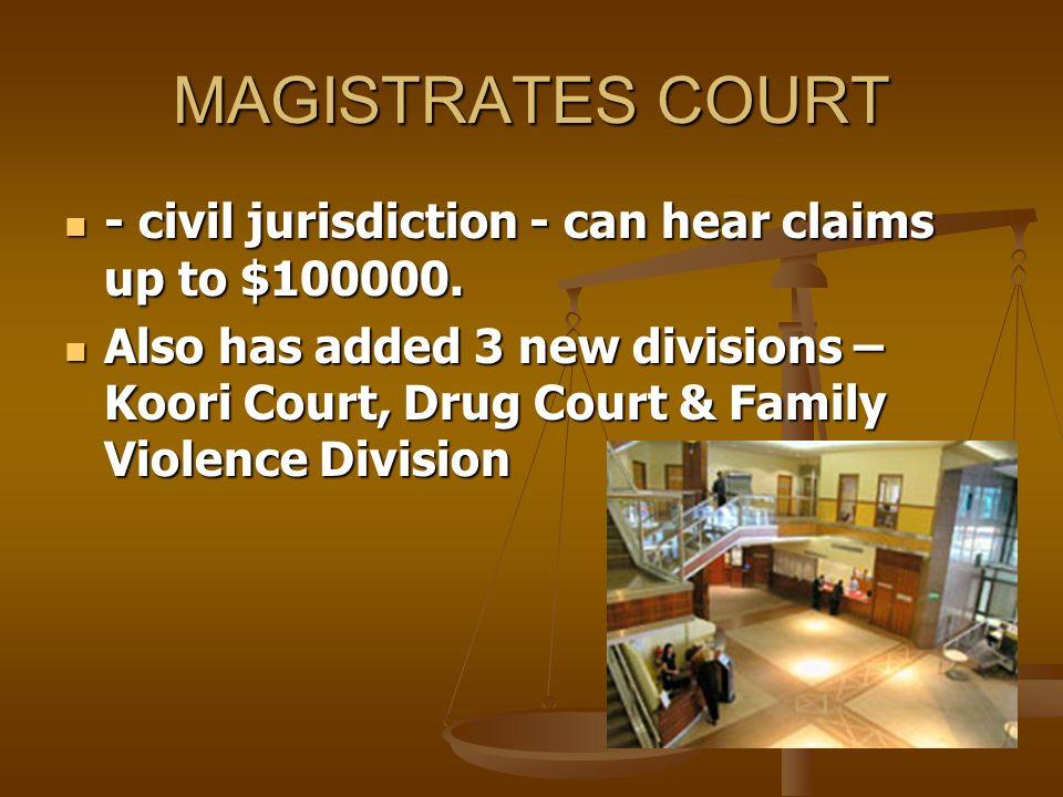 MAGISTRATES COURT - civil jurisdiction - can hear claims up to $100000.