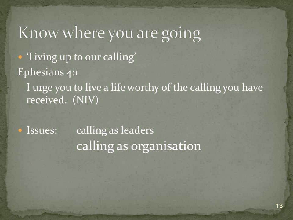Living up to our calling Ephesians 4:1 I urge you to live a life worthy of the calling you have received.