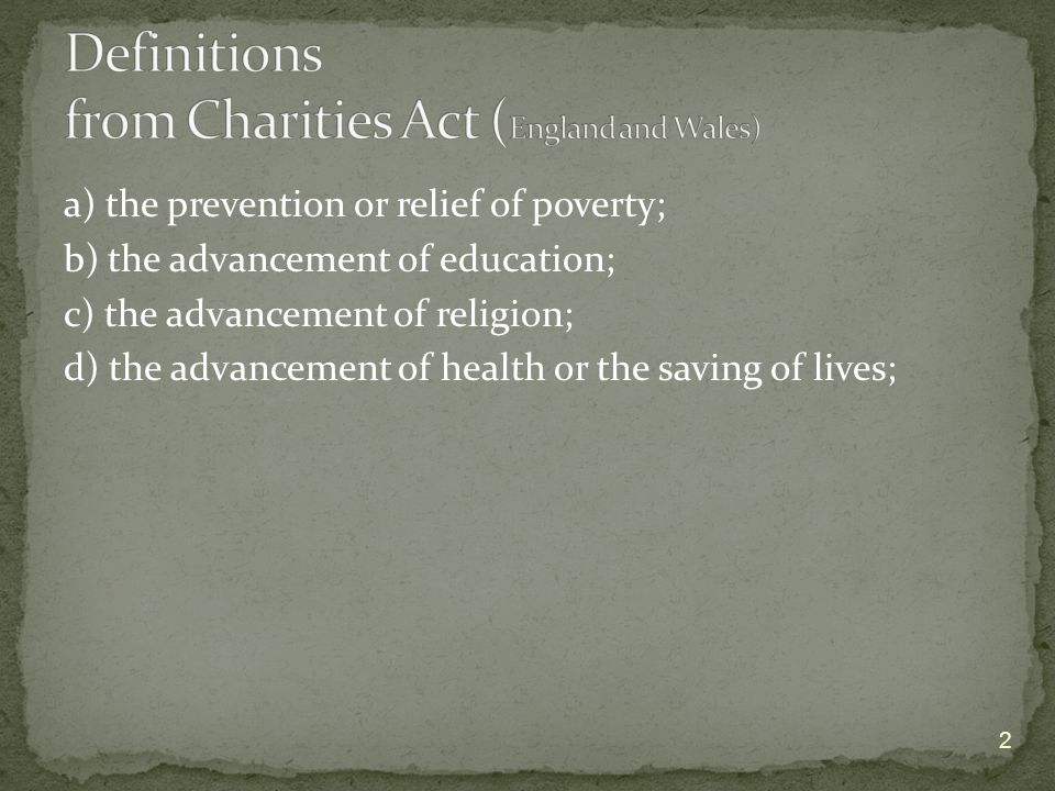 a) the prevention or relief of poverty; b) the advancement of education; c) the advancement of religion; d) the advancement of health or the saving of