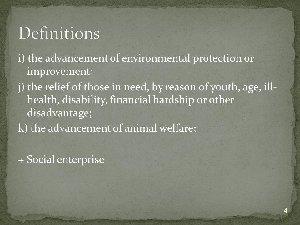 i) the advancement of environmental protection or improvement; j) the relief of those in need, by reason of youth, age, ill- health, disability, finan