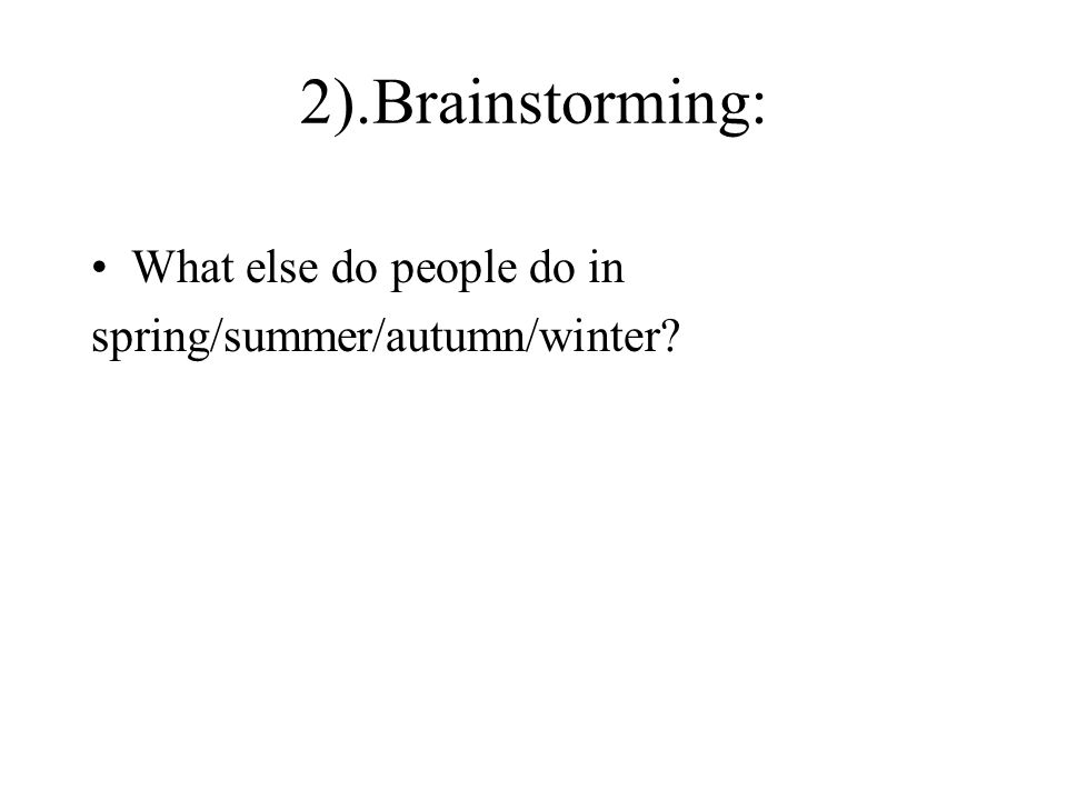 2).Brainstorming: What else do people do in spring/summer/autumn/winter