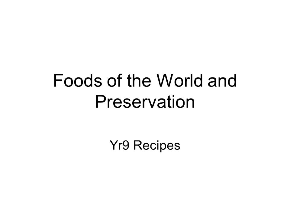 Foods of the World and Preservation Yr9 Recipes