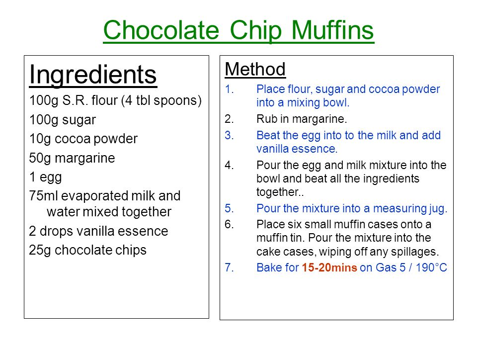 Chocolate Chip Muffins Ingredients 100g S.R.